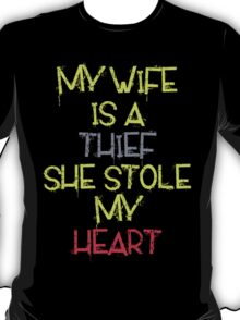 My Wife Is A Thief She Stole My Heart T-Shirt