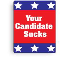 Your Candidate Sucks Canvas Print