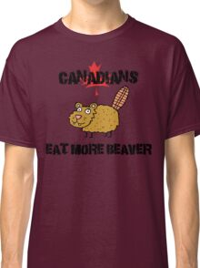 "Canada ""Canadians Eat More Beaver"" T-Shirt Classic T-Shirt"