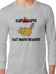 "Canada ""Canadians Eat More Beaver"" T-Shirt Long Sleeve T-Shirt"