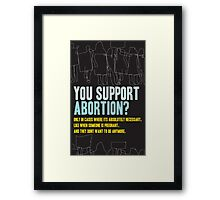 Do You Support Abortion? Framed Print