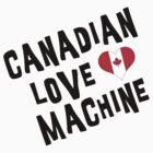 Canadian Love Machine T-Shirt by HolidayT-Shirts