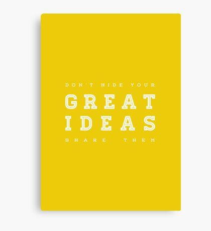 Don't hide your great ideas. Canvas Print