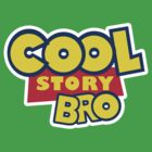 Cool Story Bro by WickedCool