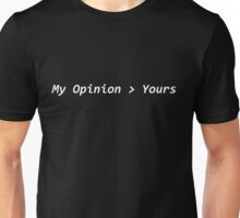 My Opinion Versus Yours Unisex T-Shirt