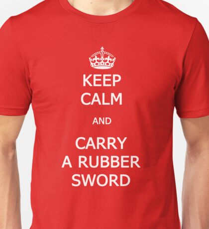 Keep Calm and Carry A Rubber Sword Unisex T-Shirt