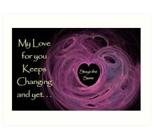 My Love For You Keeps Changing Art Print