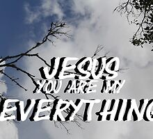 """""""Jesus, You are my everything"""" by Carter L. Shepard by echoesofheaven"""