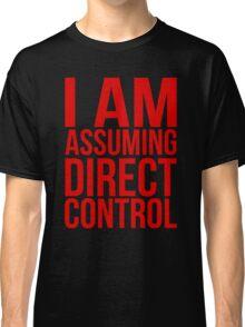 "Mass Effect 2 - ""I Am Assuming Direct Control"" Classic T-Shirt"