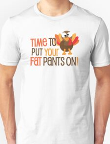 Time To Put Your Fat Pants On! T-Shirt