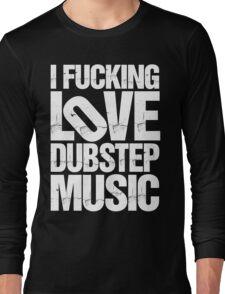 I LOVE DUBSTEP MUSIC (RIPPED) Long Sleeve T-Shirt