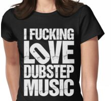 I LOVE DUBSTEP MUSIC (RIPPED) Womens Fitted T-Shirt