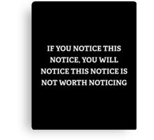 If You Notice This Notice Canvas Print
