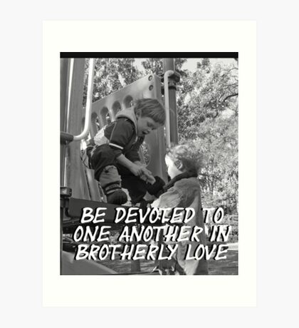 """Be devoted to one another in brotherly love"" by Carter L. Shepard Art Print"
