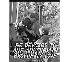 """""""Be devoted to one another in brotherly love"""" by Carter L. Shepard Photographic Print"""