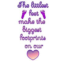 The littlest feet make the biggest footprints on our hearts Photographic Print
