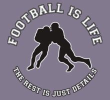 FOOTBALL IS LIFE. THE REST IS JUST DETAILS. by mcdba