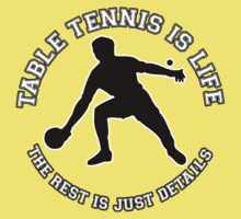 TABLE TENNIS IS LIFE. THE REST IS JUST DETAILS. by mcdba