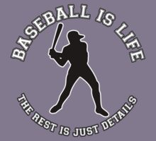 BASEBALL IS LIFE. THE REST IS JUST DETAILS. by mcdba
