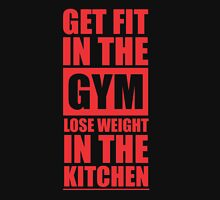 Get Fit in the Gym Lose Weight in the Kitchen - Inspirational Gym Quote Unisex T-Shirt