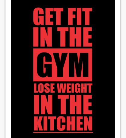 Get Fit in the Gym Lose Weight in the Kitchen - Inspirational Gym Quote Sticker