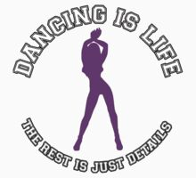 DANCING IS LIFE. THE REST IS JUST DETAILS. by mcdba