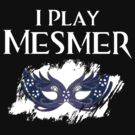 I Play Mesmer by ScottW93