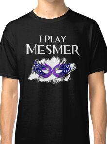 I Play Mesmer Classic T-Shirt