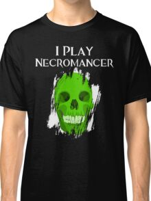 I Play Necromancer Classic T-Shirt