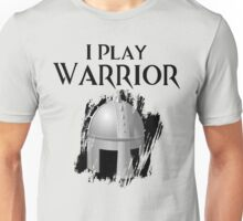 I Play Warrior Unisex T-Shirt