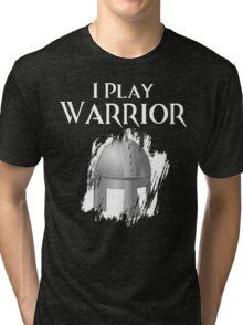 I Play Warrior Tri-blend T-Shirt