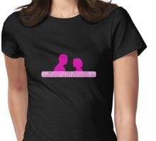 Because he cares about her a lot more than he's supposed to. (Clothing/pink design) Womens Fitted T-Shirt