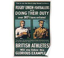 Rugby union footballers are doing their duty Over 90 ave enlisted British athletes! Will you follow this glorious example 152 Poster