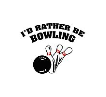 I'd Rather Be Bowling Photographic Print