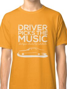 Driver picks the music, Classic T-Shirt