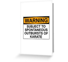 WARNING: SUBJECT TO SPONTANEOUS OUTBURSTS OF KARATE Greeting Card