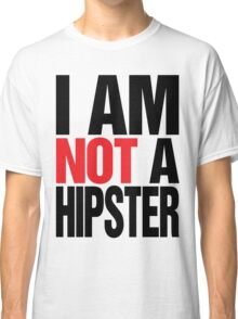 I AM NOT A HIPSTER Classic T-Shirt