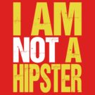 I Am Not A Hipster (yellow) by DropBass