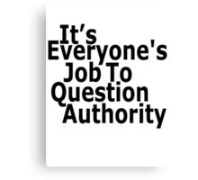 It's everyone's job to question authority Canvas Print