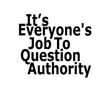 It's everyone's job to question authority Photographic Print