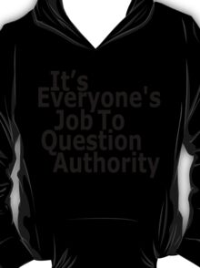 It's everyone's job to question authority T-Shirt