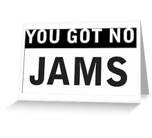 YOU GOT NO JAMS Greeting Card