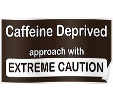 funny coffee addicts design ~ extreme caution Poster
