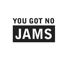 YOU GOT NO JAMS 2 by drdv02