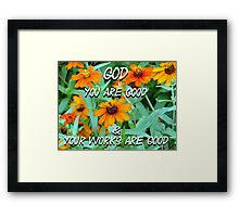"""""""God You are good & Your works are good"""" by Carter L. Shepard Framed Print"""