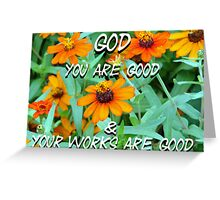 """God You are good & Your works are good"" by Carter L. Shepard Greeting Card"