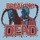 BREAKiNG DEAD by kgullholmen