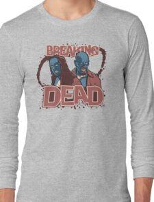 BREAKiNG DEAD Long Sleeve T-Shirt