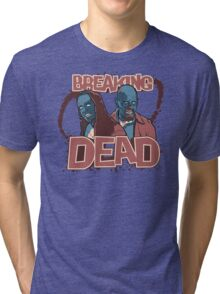 BREAKiNG DEAD Tri-blend T-Shirt