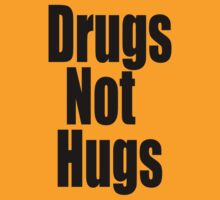 Drugs Not Hugs by bassdmk